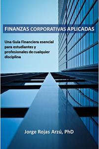 Finanzas Corporativas Aplicadas: Una Guía Financiera Esencial para Estudiantes y Profesionales