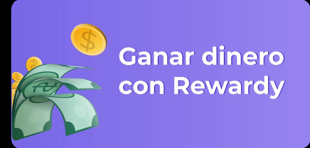 ¿Se puede ganar dinero con Rewardy?